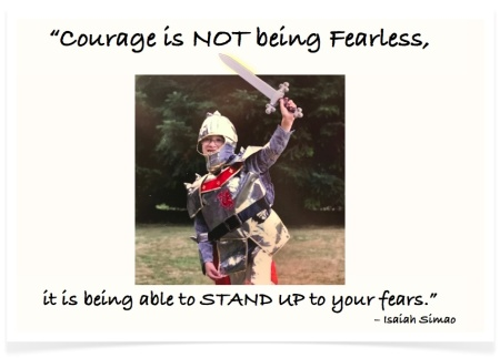"""Courage is not being fearless, it is being able to stand up to your fears."" – Isaiah Simao"