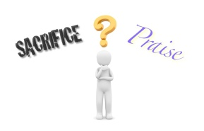 Sacrafice and Praise
