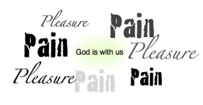 God with us - pleasure and pain