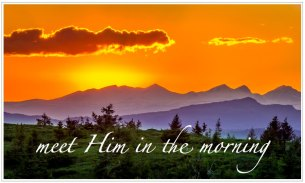 meet Him in the morning