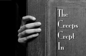 The Creeps Crept In