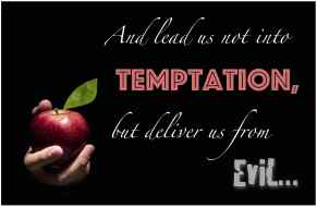 Lead Us Not into Temptation but Deliver us from Evil