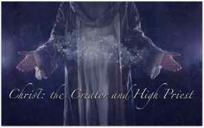 Christ the Creator and High Priest